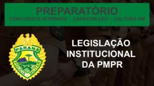 MÓDULO DE LEGISLAÇÃO INSTITUCIONAL DA PMPR